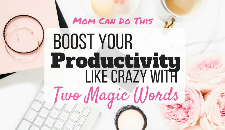 How two Magic Words can Boost your Productivity