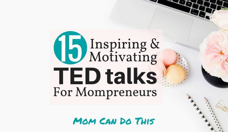 15 Most Popular TED Talks for Mompreneurs and Bloggers