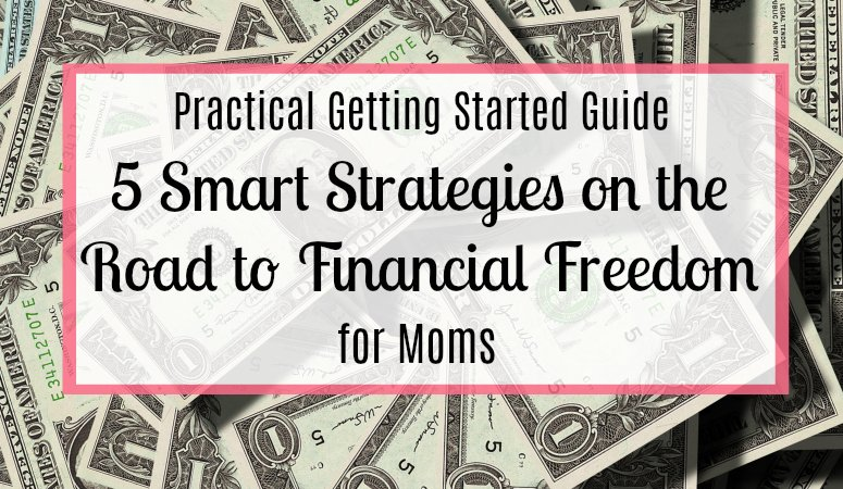 5 Smart And Practical Strategies on the Road to Financial Freedom
