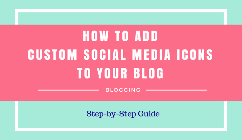 How to Add Beautiful Custom Social Media Icons to Your Blog