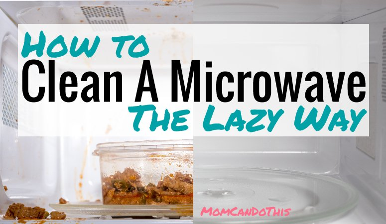 How To Easily Clean A Microwave The Lazy Way