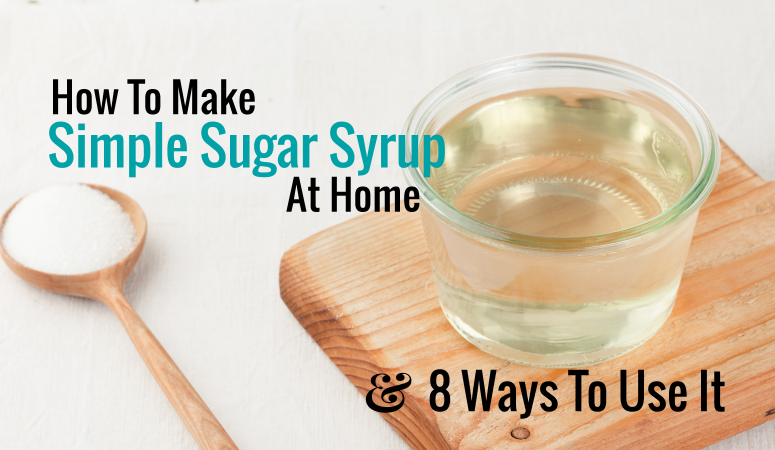 How to easily make simple sugar syrup at home