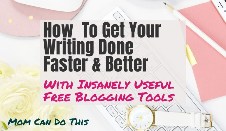 How to get your writing done faster and better with these free writing tools for bloggers