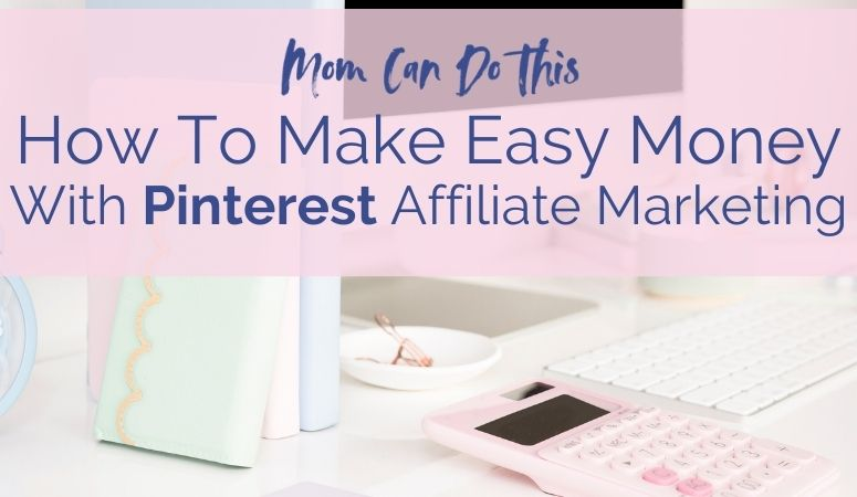 How To Make Money With Affiliate Marketing On Pinterest – No Website Required